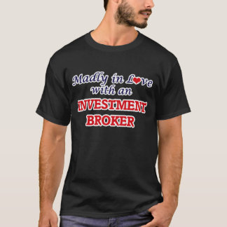 Madly in love with an Investment Broker T-Shirt