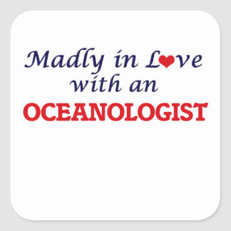 Madly in love with an Oceanologist Square Sticker
