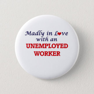 Madly in love with an Unemployed Worker Pinback Button