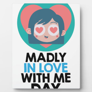 Madly In Love With Me Day - Thirteenth February Plaque
