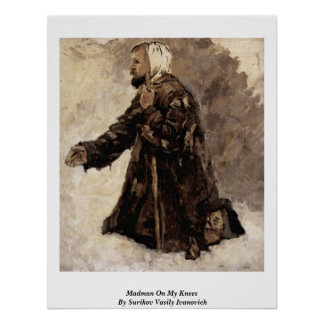 Madman On My Knees By Surikov Vasily Ivanovich Posters
