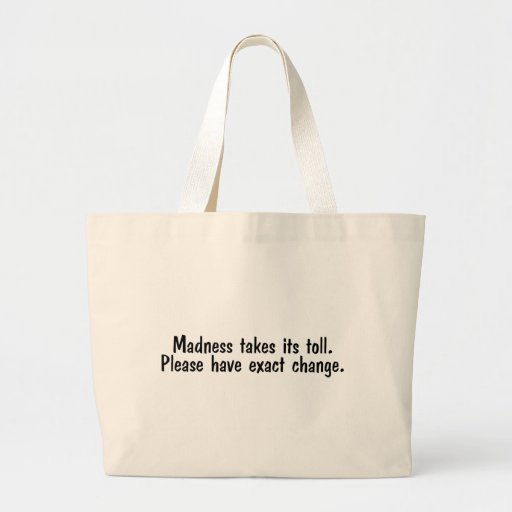 Madness Takes Its Toll Please Have Exact Change Canvas Bags