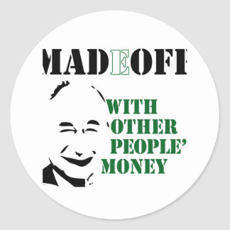 MADOFF WITH OTHER PEOPLE'S MONEY CLASSIC ROUND STICKER