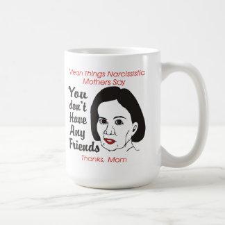 Madre narcisista usted no tiene ninguna taza de lo