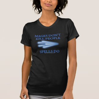 Mages Don't Kill People... Tshirt