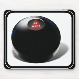 """Magic 8 Ball says, """"Fo Shizzle"""" Mouse Pads"""