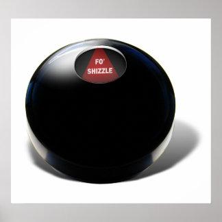 "Magic 8 Ball says, ""Fo Shizzle"" Print"
