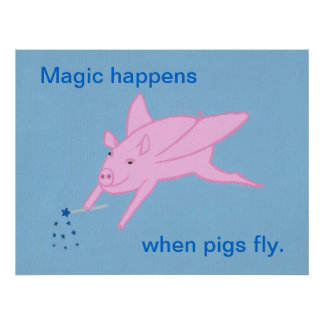 Magic happens when pigs fly, posters. poster