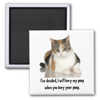 Magnet / cat i will bury poop when you bury yours