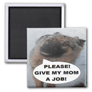 Magnet German Shepherd Please Give My Mom A Job