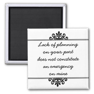 Magnet: Lack of planning on your part ... 2 Inch Square Magnet