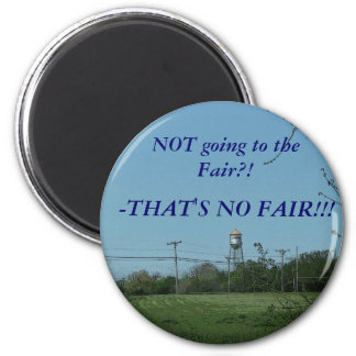 Magnet:  NOT going to the Fair?! -THAT'S NO FAIR 2 Inch Round Magnet