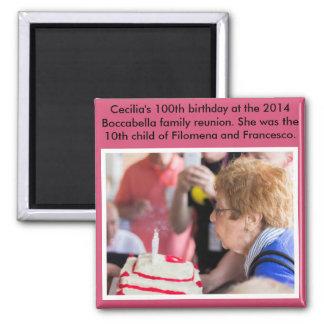 Magnet of Aunt Celies 100th birthday.