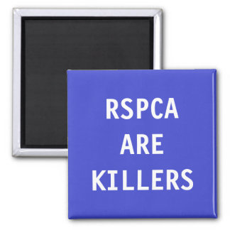Magnet RSPCA Are Killers
