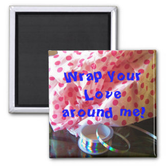 Magnet, Wrap your Lovearound me! Magnet