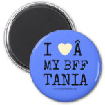 i [Love heart]   my bff tania i [Love heart]   my bff tania Magnets
