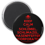 [Skull crossed bones] keep calm and schlemiel, schlimazel, hasenpfeffer incorporated!  Magnets