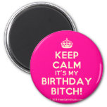 [Crown] keep calm it's my birthday bitch!  Magnets