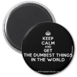 [Crown] keep calm and get the dumbest things in the world  Magnets