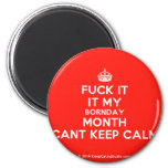 [Crown] fuck it it my bornday month cant keep calm  Magnets