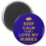 [Two hearts] keep calm cuse i love my bubbies  Magnets
