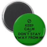 [No sign] keep calm and don't stay away from me  Magnets