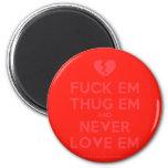 [Broken heart] fuck em thug em and never love em  Magnets
