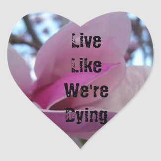Magnolia, Live Like We're Dying Heart Sticker
