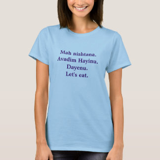 Mah nishtana.Avadim Hayinu.Dayenu.Let's eat. T-Shirt