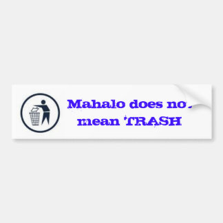 Mahalo does not mean TRASH Bumper Sticker