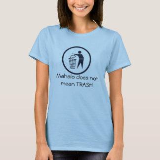 Mahalo does not mean TRASH T-Shirt