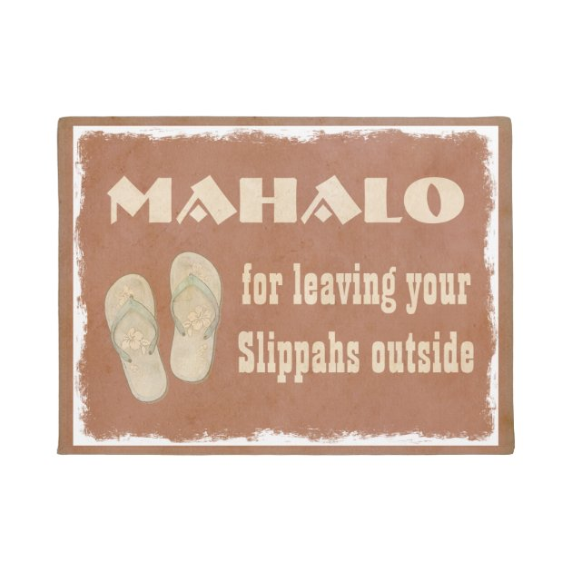 Mahalo For Leaving Your Slippahs Outside Doormat Zazzle
