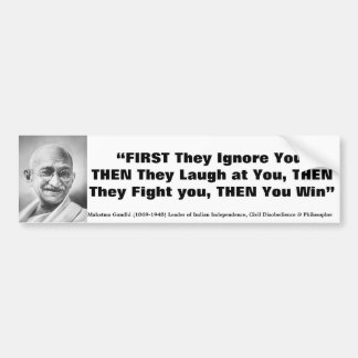 MAHATMA GANDHI First they Ignore you Then you Win Bumper Stickers