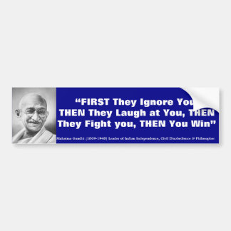 MAHATMA GANDHI First they Ignore you Then you Win Bumper Sticker