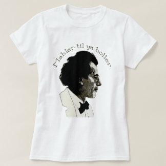 Mahler til ya Holler T-Shirt