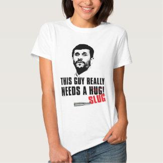 Mahmoud Ahmadinejad Needs a Hug (no Slug) Tee Shirt