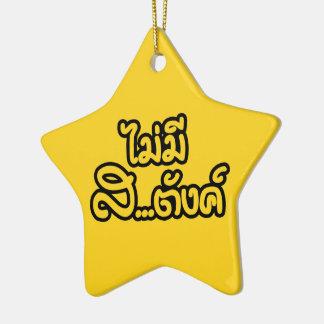 Mai Mee Sa...tang ฿ I Have NO MONEY in Thai ฿ Ceramic Ornament