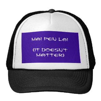 MAI PEN LAI (IT DOESN'T MATTER) TRUCKER HAT
