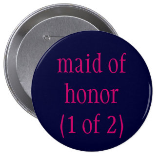 """""""maid of honor (1 of 2)"""" button"""