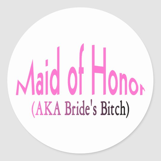 Maid Of Honor (AKA Bride's Bitch Pink) Classic Round Sticker
