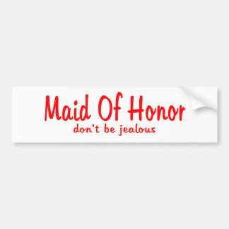 Maid Of Honor Jealousy Bumper Stickers