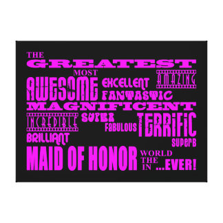 Maids of Honor Fun Gifts : Greatest Maid of Honor Gallery Wrap Canvas