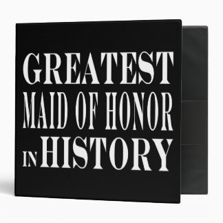 Maids of Honor : Greatest Maid of Honor in History 3 Ring Binders