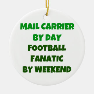 Mail Carrier by Day Football Fanatic by Weekend Ceramic Ornament