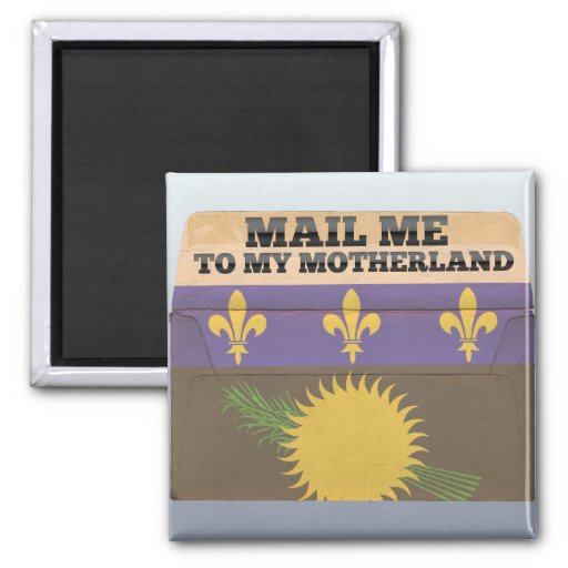 Mail me to Guadeloupe Fridge Magnets