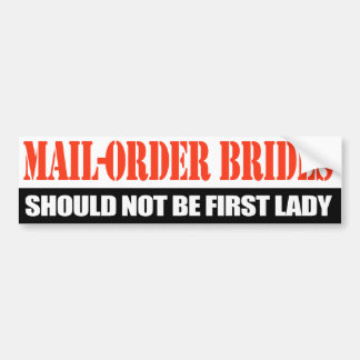 Mail-order brides should not be first lady - bumper sticker