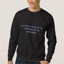 main course at my wedding sweatshirt