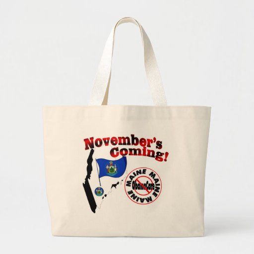 Maine Anti ObamaCare – November's Coming! Canvas Bags