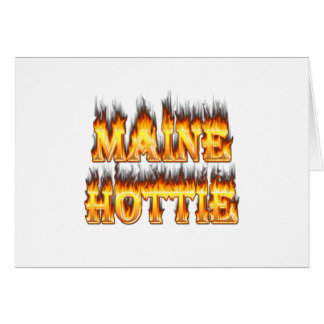 Maine Hottie Fire and flames Greeting Card