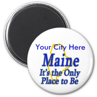 Maine  It's the Only Place to Be Magnet